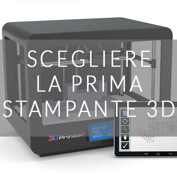 COME SCEGLIERE LA PRIMA STAMPANTE 3D