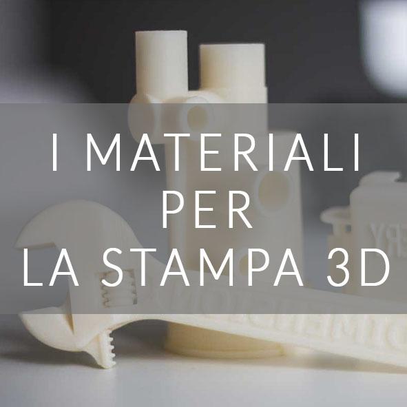 I MATERIALI PER LA STAMPA 3D
